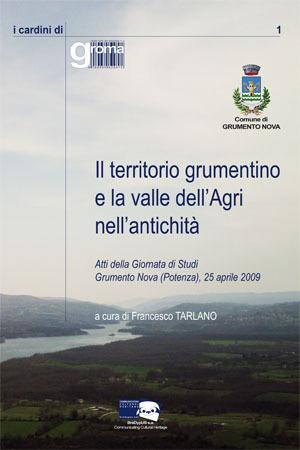 Il territorio grumentino e la valle dell'Agri nell'antichità. Atti della Giornata di Studi. Grumento Nova (Potenza), 25 aprile 2009