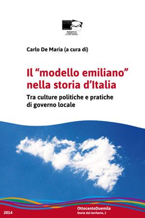 """Il """"modello emiliano"""" nella storia d'Italia. Tra culture politiche e pratiche di governo locale"""