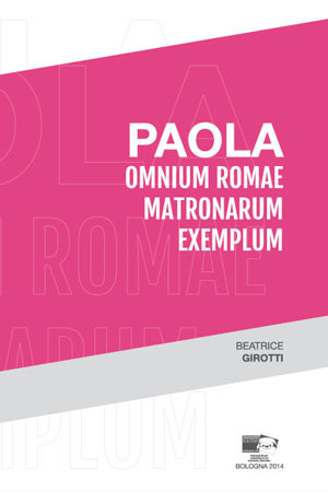 Paola. Omnium Romae matronarum exemplum