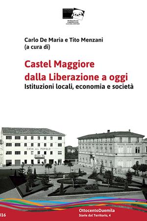 Castel Maggiore dalla Liberazione a oggi. Istituzioni locali, economia e società