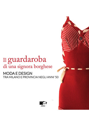 Il guardaroba di una signora borghese. Moda e design tra Milano e provincia negli anni '50