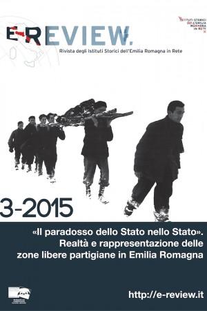 E-Review 3-2015. «Il paradosso dello Stato nello Stato». Realtà e rappresentazione delle zone libere partigiane in Emilia Romagna