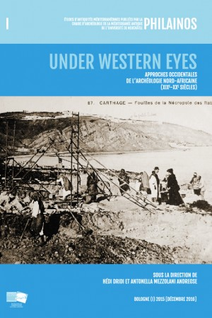 Under Western Eyes. Approches Occidentales de l'archéologie nord-africaine (XIXe-XXe siècles)