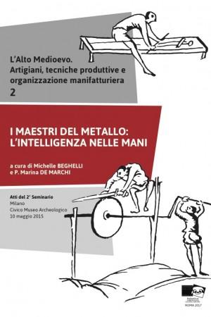 I maestri del metallo: l'intelligenza nelle mani. L'Alto Medioevo. Artigiani, tecniche produttive e  organizzazione manifatturiera, 2