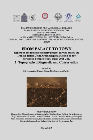 From palace to town. Report on the multidisciplinary project carried out by the Iranian-Italian Joint Archaeological Mission on the Persepolis Terrace (Fars, Iran), 2008-2013. 1. Topography, Diagnostic and Conservation