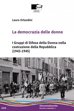 La democrazia delle donne. I Gruppi di Difesa della Donna nella costruzione della Repubblica (1943-1945)