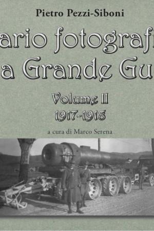 Diario fotografico della Grande Guerra Volume II 1917-1918