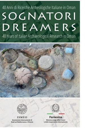 Sognatori. 40 Anni di Ricerche Archeologiche Italiane in Oman. Dreamers. 40 Years of Italian Archaeological Research in Oman