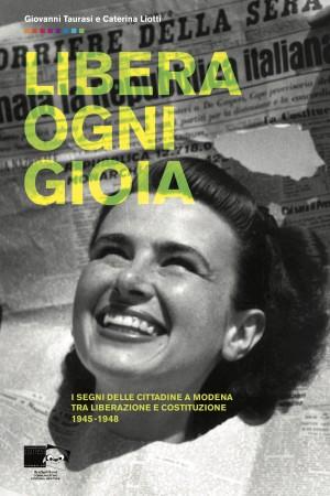 Libera ogni gioia. I segni delle cittadine a Modena tra Liberazione e Costituzione 1945–1948