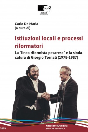 """Istituzioni locali e processi riformatori. La """"linea riformista pesarese"""" e la sindacatura di Giorgio Tornati (1978-1987)"""