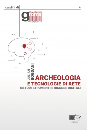 Bogdani, Julian. 2019. Archeologia e tecnologie di rete. Metodi, strumenti e risorse digitali