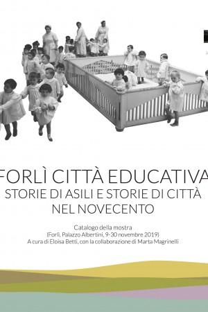Forlì città educativa. Storie di asili e storie di città nel Novecento