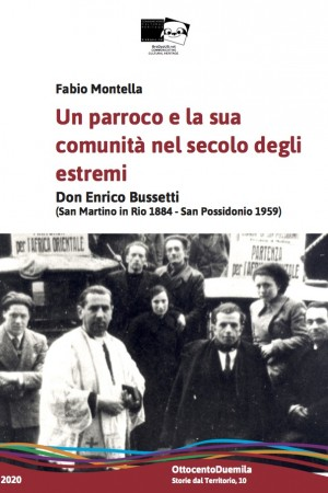 Un parroco e la sua comunità nel secolo degli estremi. Don Enrico Bussetti (San Martino in Rio 1884 - San Possidonio 1959)