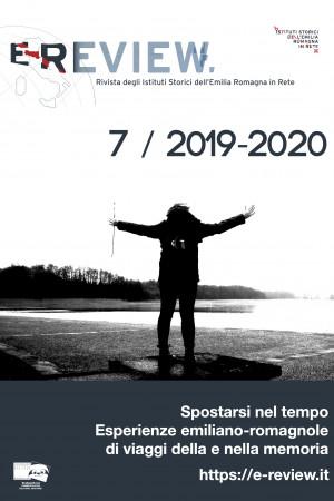 E-Review 7 — 2019-2020. Spostarsi nel tempo. Esperienze emiliano-romagnole di viaggi della e nella memoria