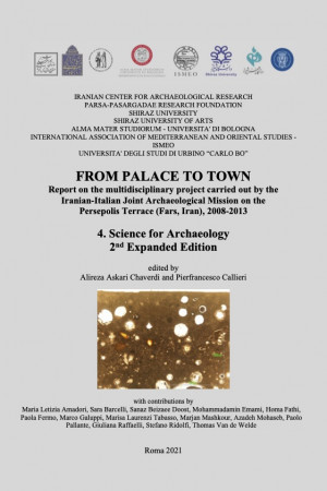 From Palace to Town. Report on the multidisciplinary project carried out by the Iranian-Italian Joint Archaeological Mission on the Persepolis Terrace (Fars, Iran), 2008-2013. 4. Science for Archaeology