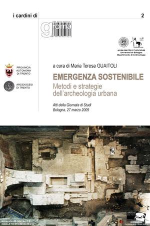 Emergenza sostenibile. Metodi e strategie dell'archeologia urbana. Atti della Giornata di Studi (Bologna, 27 marzo 2009)