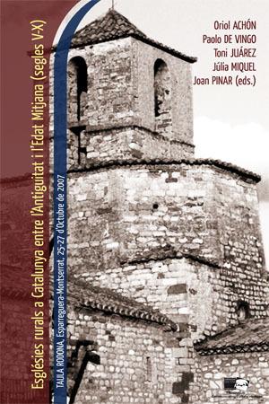 Esglésies rurals a Catalunya entre l'Antiguitat i l'Edat Mitjana (segles V-X). Taula rodona, Esparreguera – Montserrat, 25-27 d'Octubre de 2007