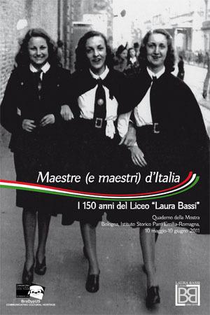 """Maestre (e maestri) d'Italia. I 150 anni del Liceo """"Laura Bassi"""". Quaderno della Mostra (Bologna, Istituto Storico Parri-Sala Borsa, 2011)"""