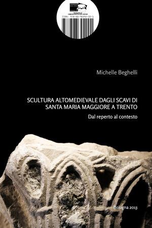Scultura altomedievale dagli scavi di Santa Maria Maggiore a Trento. Dal reperto al contesto