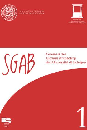 SGAB 1. Seminari dei Giovani Archeologi dell'Università di Bologna (Bologna, aprile - maggio 2012)